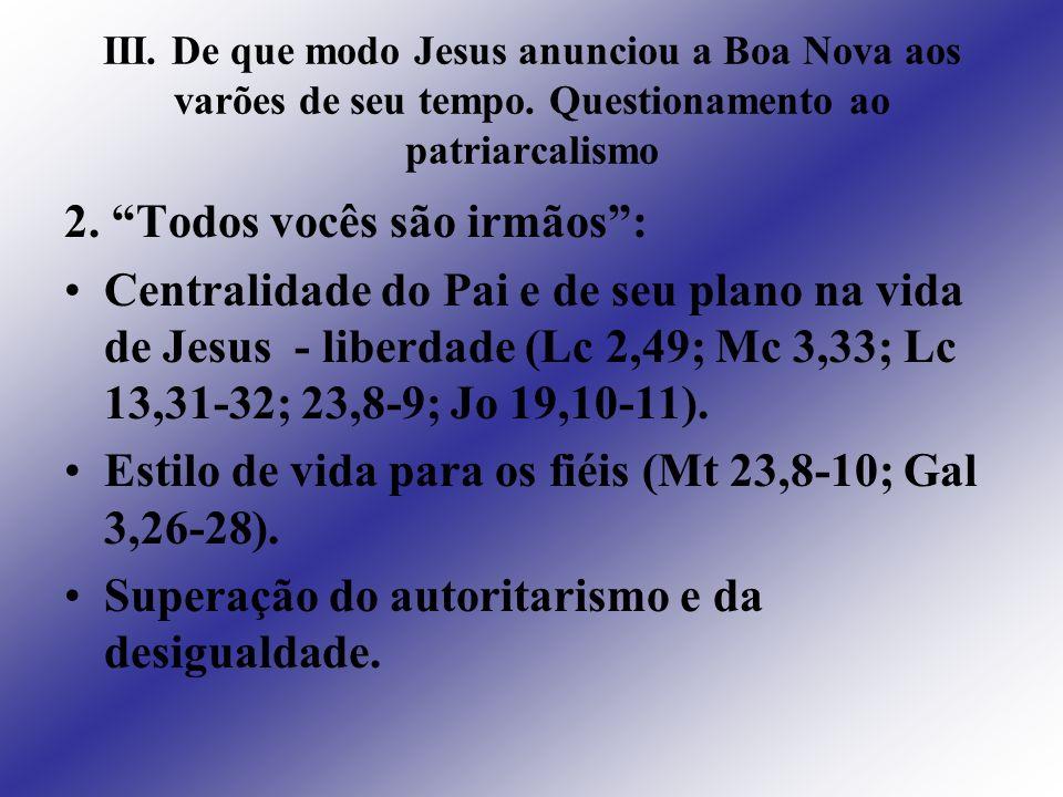 III. De que modo Jesus anunciou a Boa Nova aos varões de seu tempo. Questionamento ao patriarcalismo 2. Todos vocês são irmãos: Centralidade do Pai e