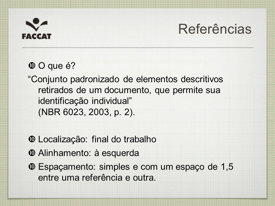 Referências O que é? Conjunto padronizado de elementos descritivos retirados de um documento, que permite sua identificação individual (NBR 6023, 2003