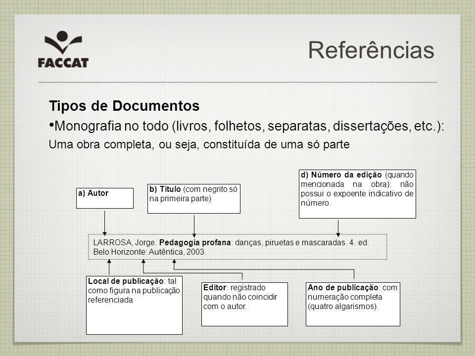 Referências Tipos de Documentos Monografia no todo (livros, folhetos, separatas, dissertações, etc.): Uma obra completa, ou seja, constituída de uma s