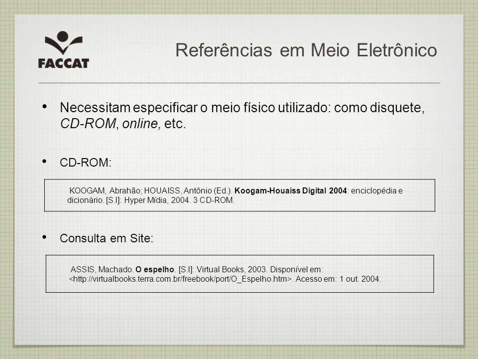 Referências em Meio Eletrônico Necessitam especificar o meio físico utilizado: como disquete, CD-ROM, online, etc. CD-ROM: Consulta em Site: KOOGAM, A