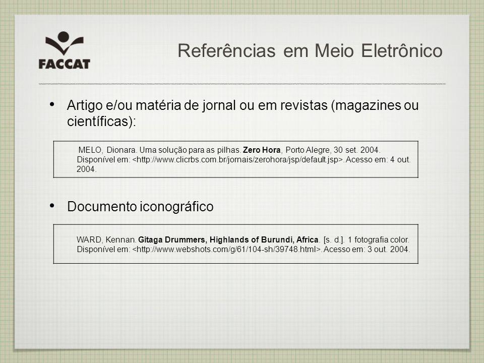 Referências em Meio Eletrônico Artigo e/ou matéria de jornal ou em revistas (magazines ou científicas): Documento iconográfico MELO, Dionara. Uma solu