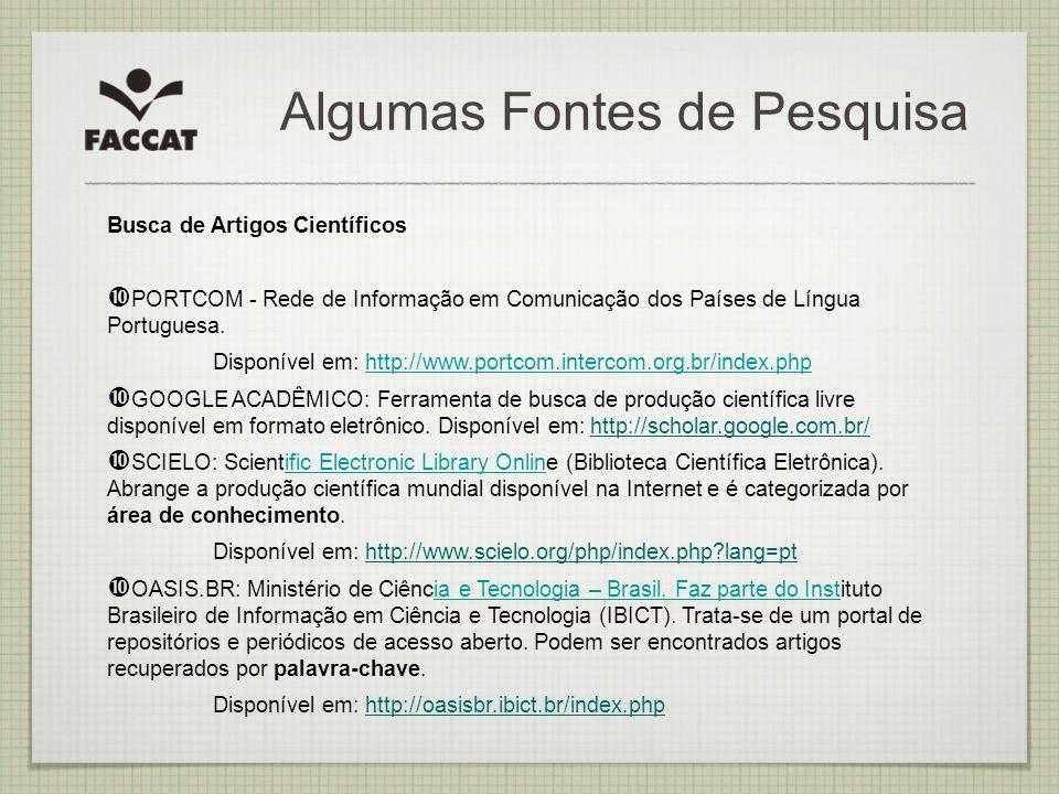 Algumas Fontes de Pesquisa Busca de Artigos Científicos PORTCOM - Rede de Informação em Comunicação dos Países de Língua Portuguesa. Disponível em: ht