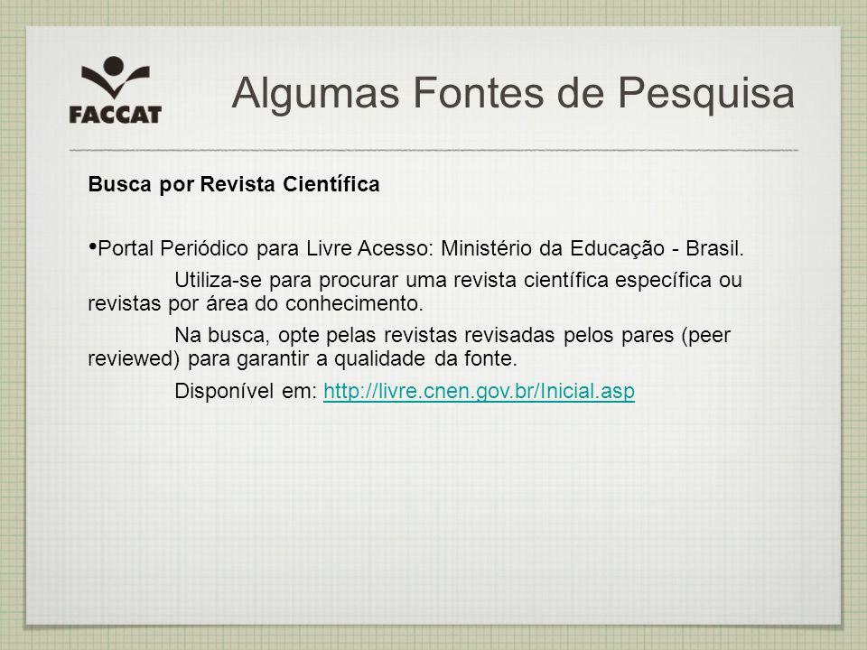 Algumas Fontes de Pesquisa Busca por Revista Científica Portal Periódico para Livre Acesso: Ministério da Educação - Brasil. Utiliza-se para procurar