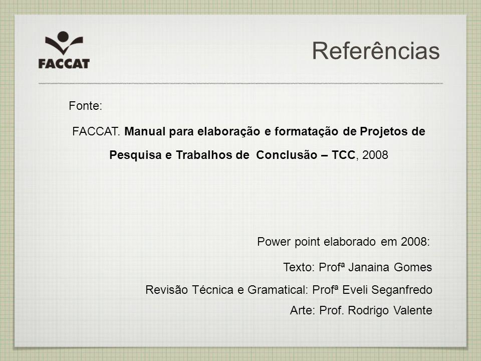 Referências Fonte: FACCAT. Manual para elaboração e formatação de Projetos de Pesquisa e Trabalhos de Conclusão – TCC, 2008 Power point elaborado em 2