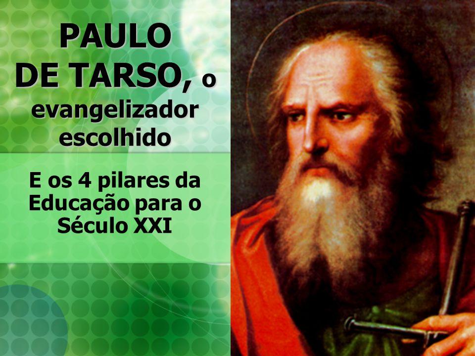 PAULO DE TARSO, o evangelizador escolhido E os 4 pilares da Educação para o Século XXI