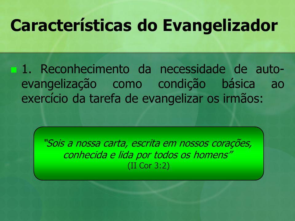Características do Evangelizador 1. Reconhecimento da necessidade de auto- evangelização como condição básica ao exercício da tarefa de evangelizar os