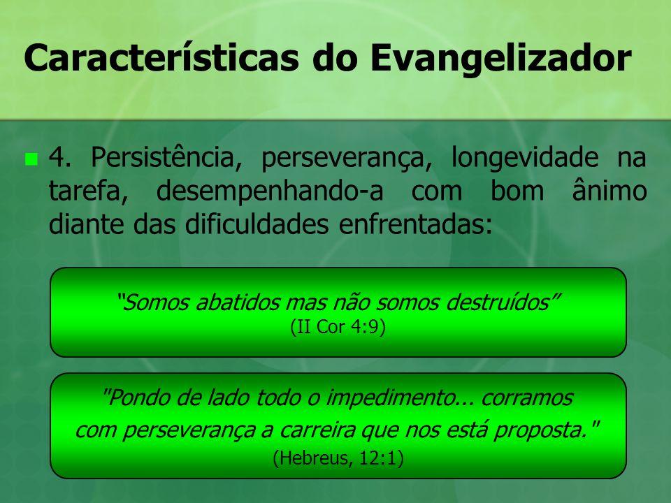 Características do Evangelizador 4. Persistência, perseverança, longevidade na tarefa, desempenhando-a com bom ânimo diante das dificuldades enfrentad