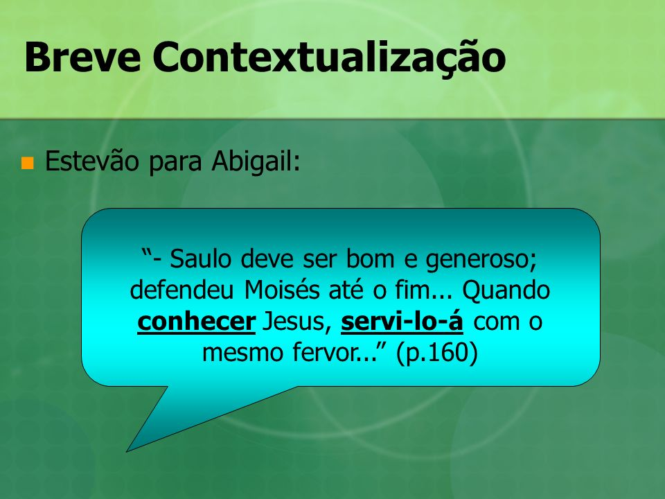 Breve Contextualização Estevão para Abigail: - Saulo deve ser bom e generoso; defendeu Moisés até o fim... Quando conhecer Jesus, servi-lo-á com o mes