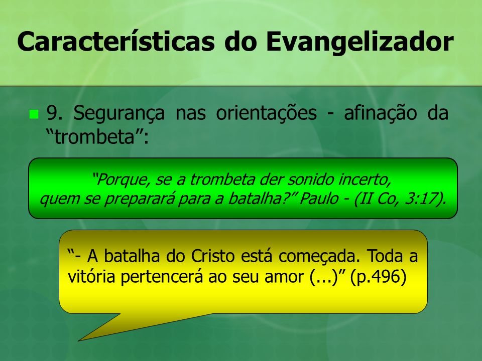Características do Evangelizador 9. Segurança nas orientações - afinação da trombeta: Porque, se a trombeta der sonido incerto, quem se preparará para