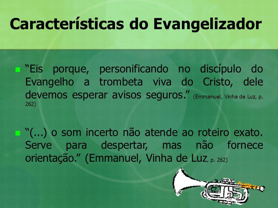 Características do Evangelizador Eis porque, personificando no discípulo do Evangelho a trombeta viva do Cristo, dele devemos esperar avisos seguros.
