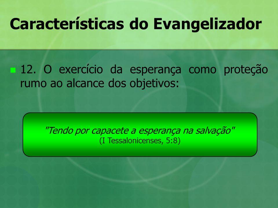 Características do Evangelizador 12. O exercício da esperança como proteção rumo ao alcance dos objetivos: