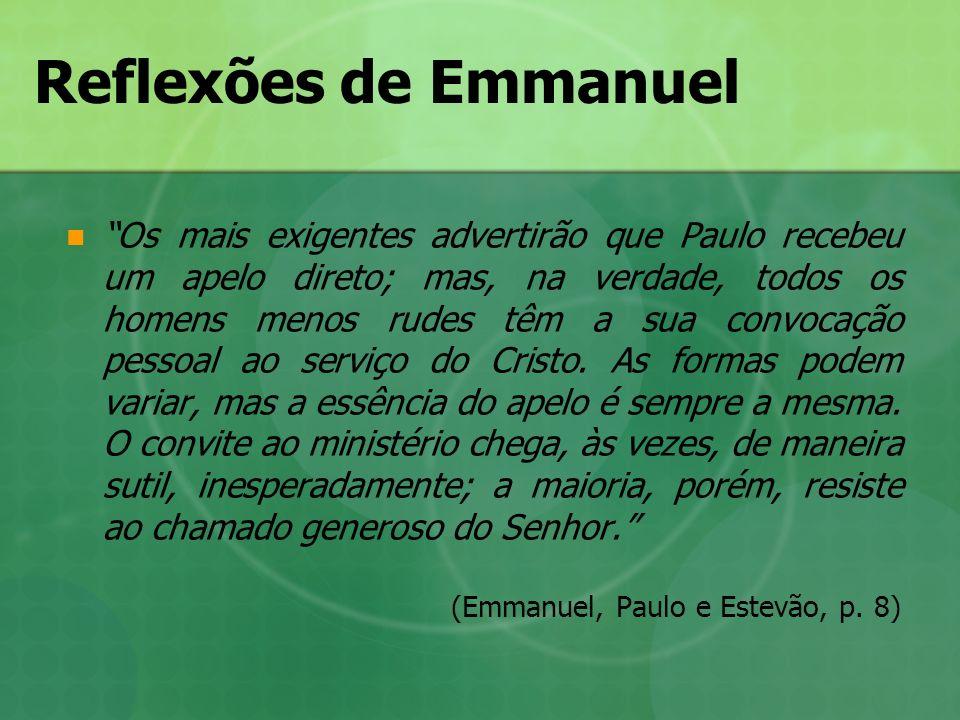 Reflexões de Emmanuel Os mais exigentes advertirão que Paulo recebeu um apelo direto; mas, na verdade, todos os homens menos rudes têm a sua convocaçã