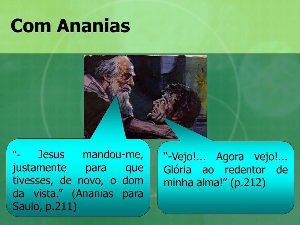 Com Ananias - Jesus mandou-me, justamente para que tivesses, de novo, o dom da vista. (Ananias para Saulo, p.211) -Vejo!... Agora vejo!... Glória ao r