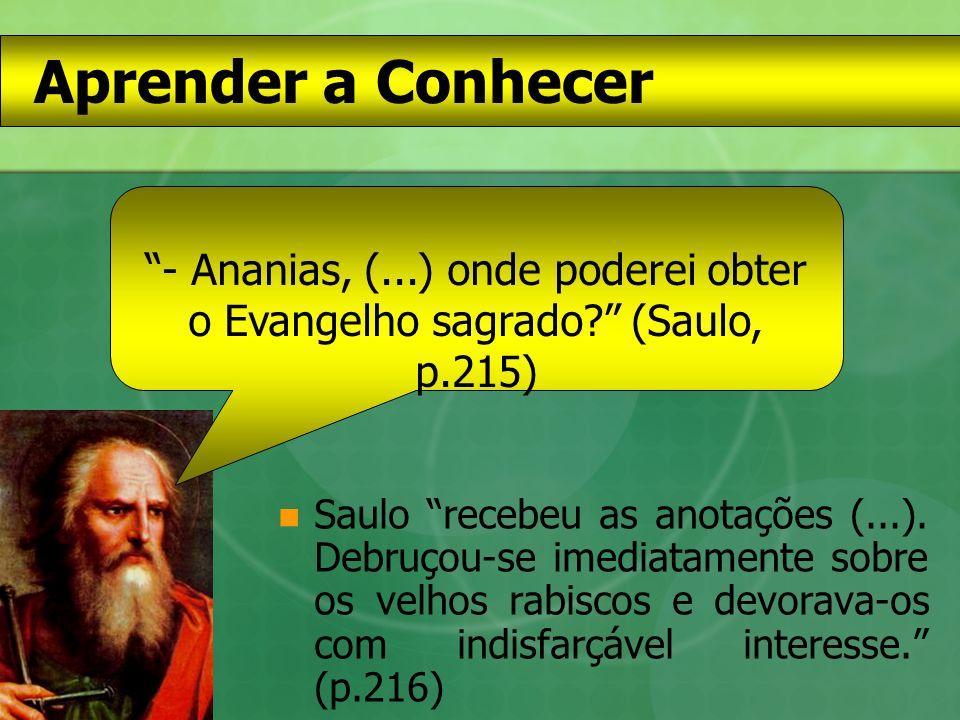 Aprender a Ser (Abigail para Paulo, em sonho): - Que fazer para adquirir a compreensão perfeita dos desígnios do Cristo.