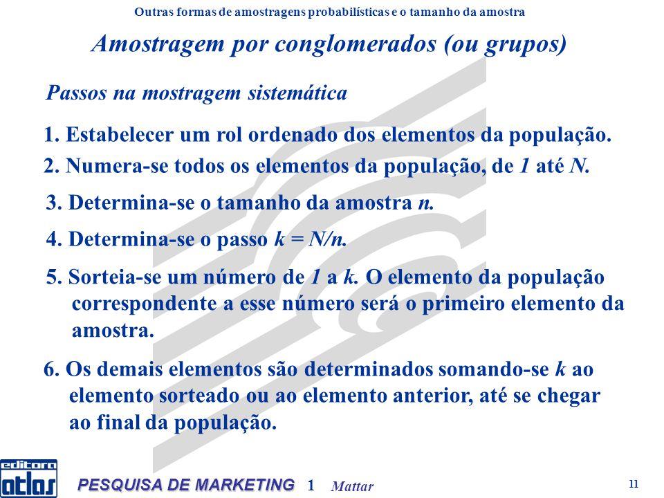 Mattar PESQUISA DE MARKETING 1 11 1. Estabelecer um rol ordenado dos elementos da população. 2. Numera-se todos os elementos da população, de 1 até N.