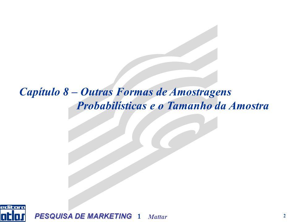 Mattar PESQUISA DE MARKETING 1 2 Capítulo 8 – Outras Formas de Amostragens Probabilísticas e o Tamanho da Amostra