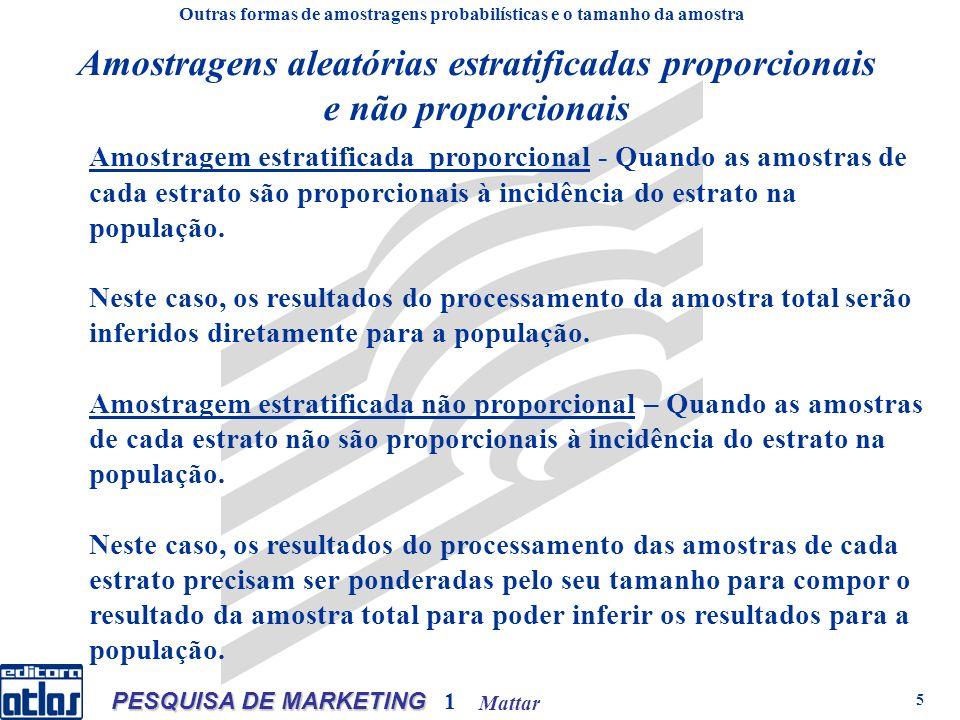 Mattar PESQUISA DE MARKETING 1 5 Amostragem estratificada proporcional - Quando as amostras de cada estrato são proporcionais à incidência do estrato na população.