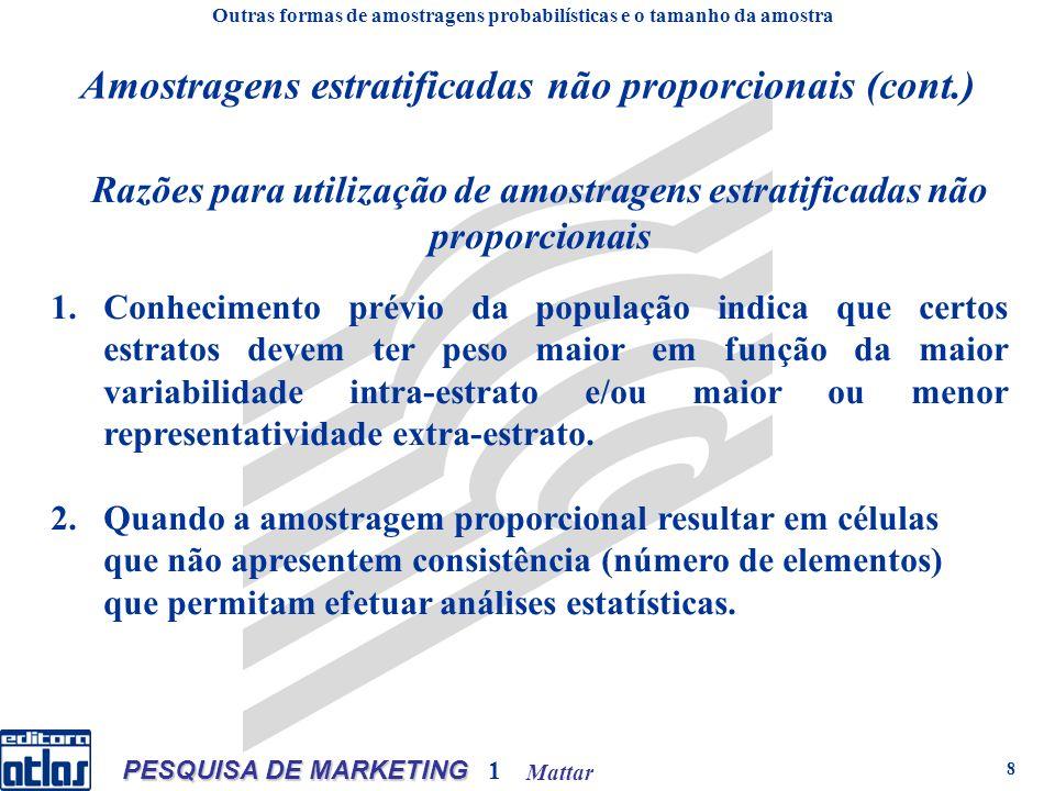 Mattar PESQUISA DE MARKETING 1 8 Amostragens estratificadas não proporcionais (cont.) Outras formas de amostragens probabilísticas e o tamanho da amos