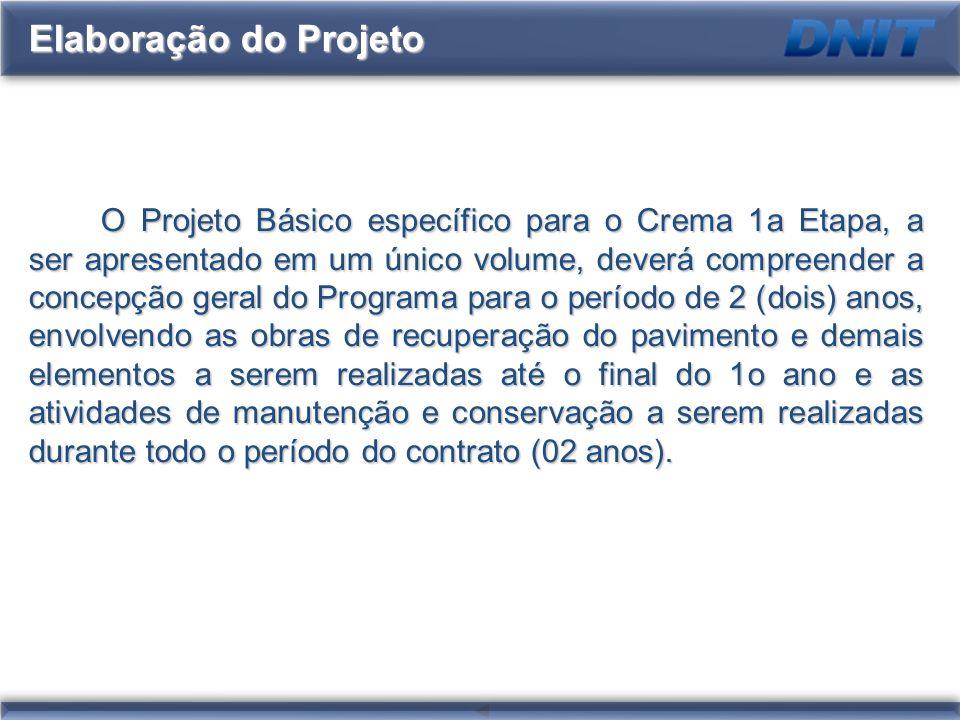 Elaboração do Projeto O Projeto Básico específico para o Crema 1a Etapa, a ser apresentado em um único volume, deverá compreender a concepção geral do
