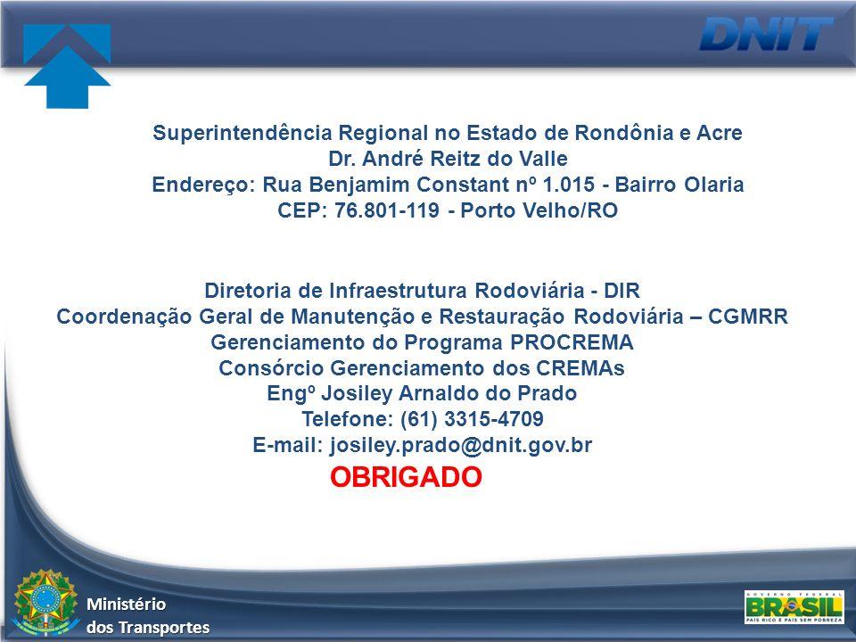 Ministério dos Transportes OBRIGADO Diretoria de Infraestrutura Rodoviária - DIR Coordenação Geral de Manutenção e Restauração Rodoviária – CGMRR Gere