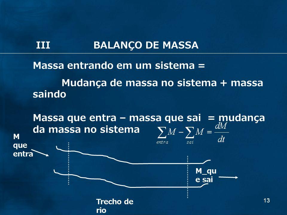 13 Massa entrando em um sistema = Mudança de massa no sistema + massa saindo Massa que entra – massa que sai = mudança da massa no sistema Trecho de r