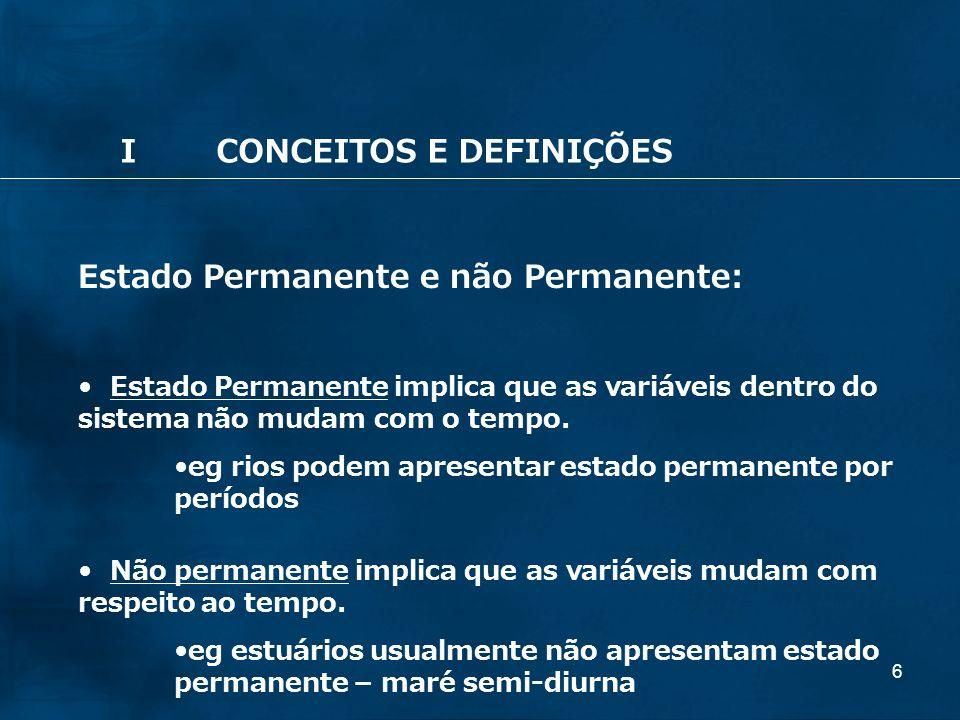 6 Estado Permanente e não Permanente: Estado Permanente implica que as variáveis dentro do sistema não mudam com o tempo. eg rios podem apresentar est