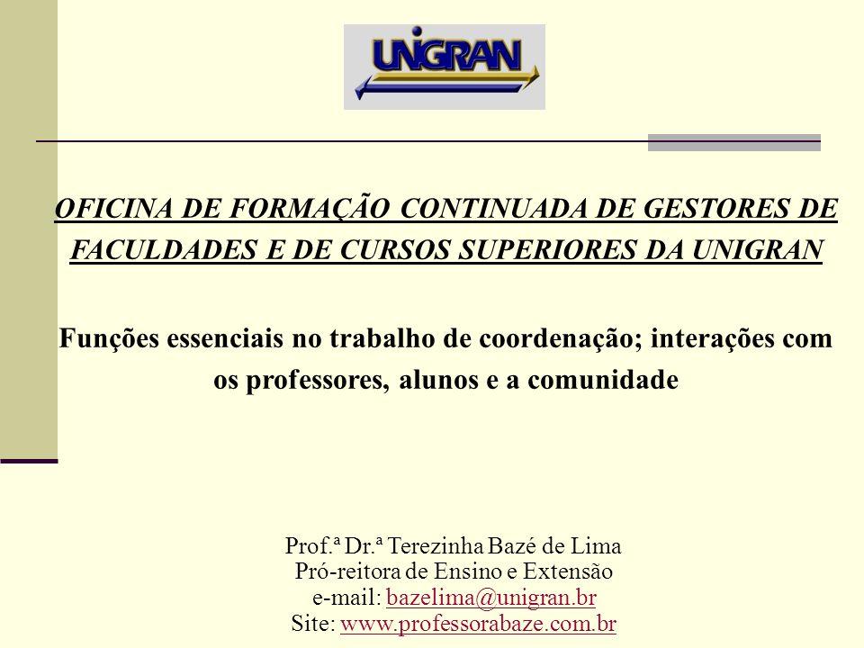 OFICINA DE FORMAÇÃO CONTINUADA DE GESTORES DE FACULDADES E DE CURSOS SUPERIORES DA UNIGRAN Funções essenciais no trabalho de coordenação; interações c