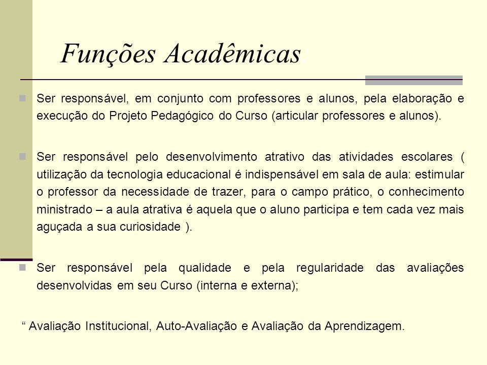 Funções Acadêmicas: Ser responsável, em conjunto com professores e alunos, pela elaboração e execução do Projeto Pedagógico do Curso (articular profes
