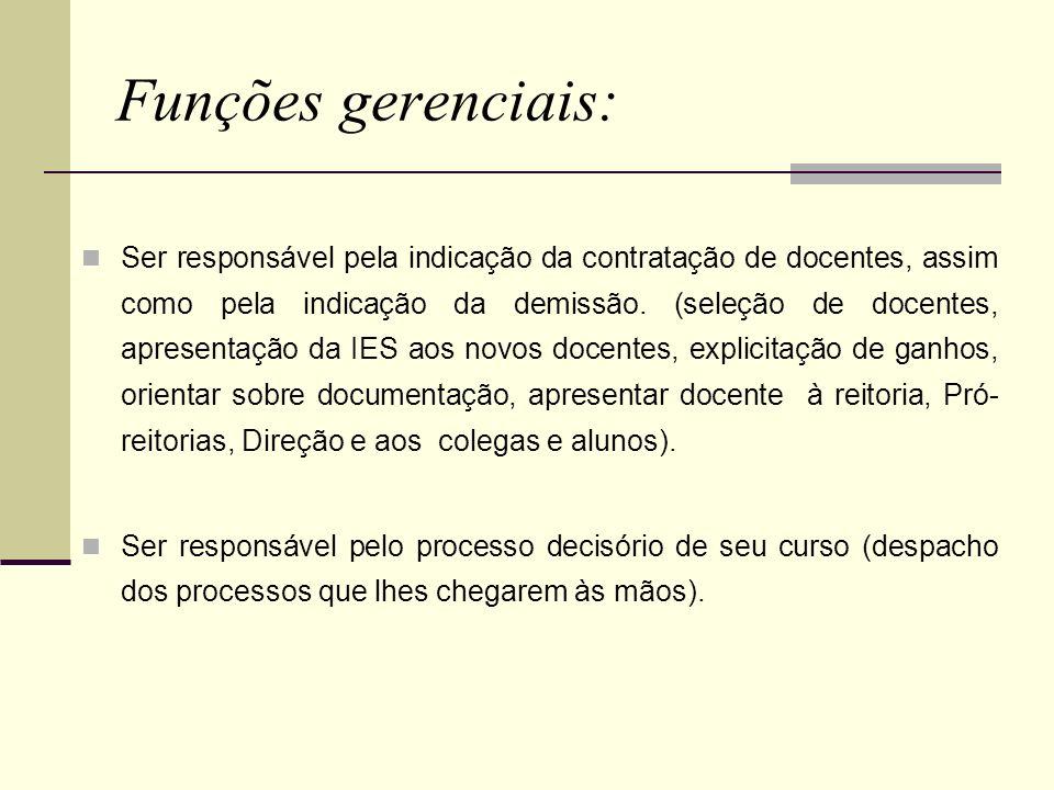 Funções gerenciais: Ser responsável pela indicação da contratação de docentes, assim como pela indicação da demissão. (seleção de docentes, apresentaç
