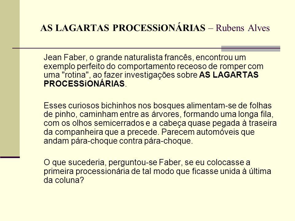 AS LAGARTAS PROCESSiONÁRIAS – Rubens Alves Jean Faber, o grande naturalista francês, encontrou um exemplo perfeito do comportamento receoso de romper