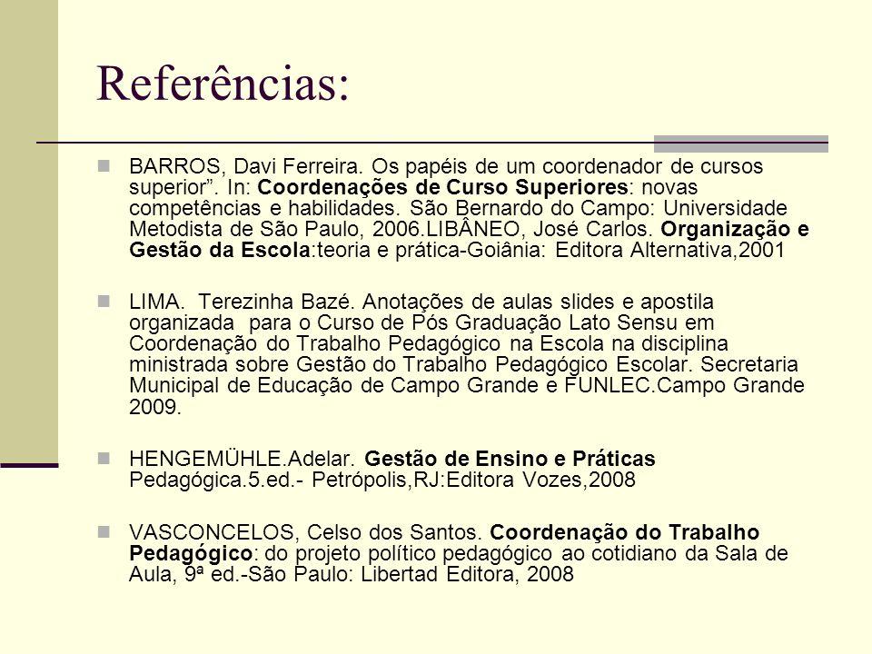 Referências: BARROS, Davi Ferreira. Os papéis de um coordenador de cursos superior. In: Coordenações de Curso Superiores: novas competências e habilid