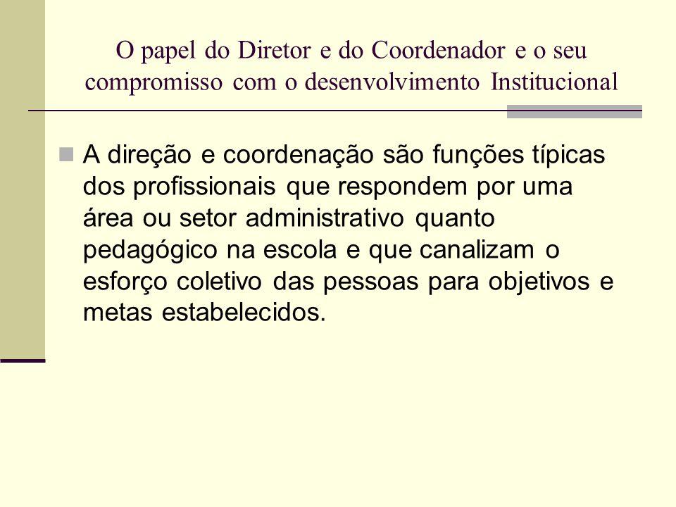 O papel do Diretor e do Coordenador e o seu compromisso com o desenvolvimento Institucional A direção e coordenação são funções típicas dos profission