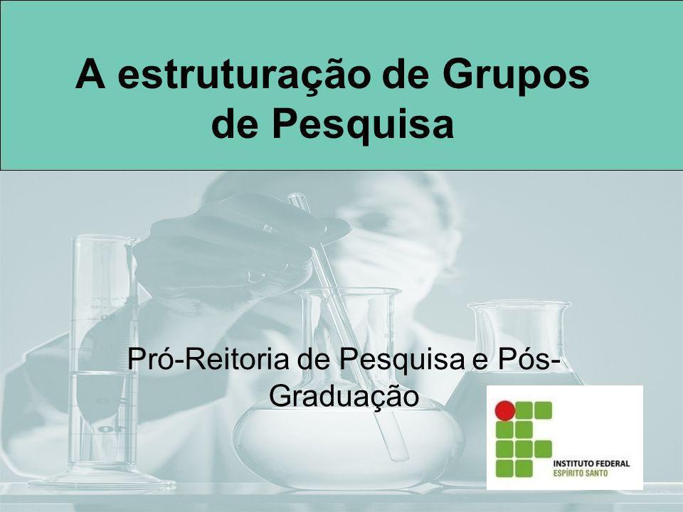 A estruturação de Grupos de Pesquisa Pró-Reitoria de Pesquisa e Pós- Graduação