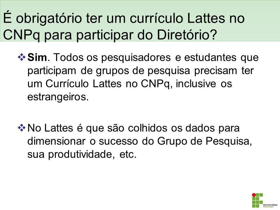 É obrigatório ter um currículo Lattes no CNPq para participar do Diretório? Sim. Todos os pesquisadores e estudantes que participam de grupos de pesqu