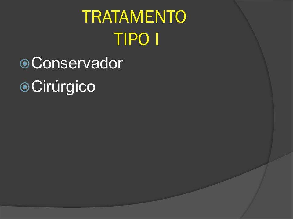 TRATAMENTO TIPO I Conservador Cirúrgico