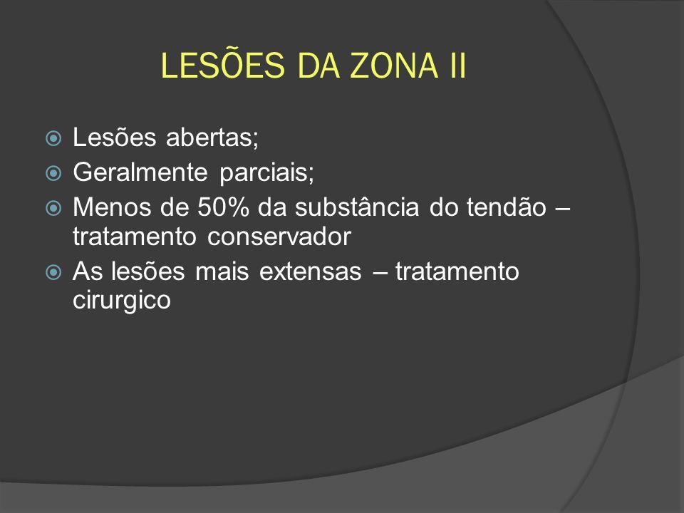 LESÕES DA ZONA II Lesões abertas; Geralmente parciais; Menos de 50% da substância do tendão – tratamento conservador As lesões mais extensas – tratame