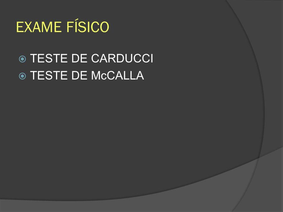 EXAME FÍSICO TESTE DE CARDUCCI TESTE DE McCALLA