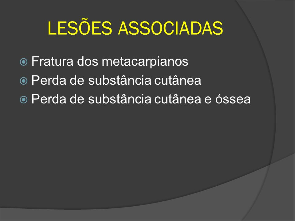 LESÕES ASSOCIADAS Fratura dos metacarpianos Perda de substância cutânea Perda de substância cutânea e óssea