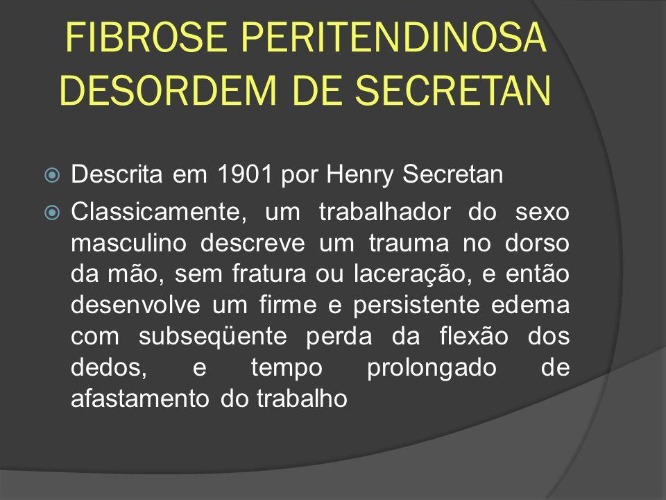 FIBROSE PERITENDINOSA DESORDEM DE SECRETAN Descrita em 1901 por Henry Secretan Classicamente, um trabalhador do sexo masculino descreve um trauma no d