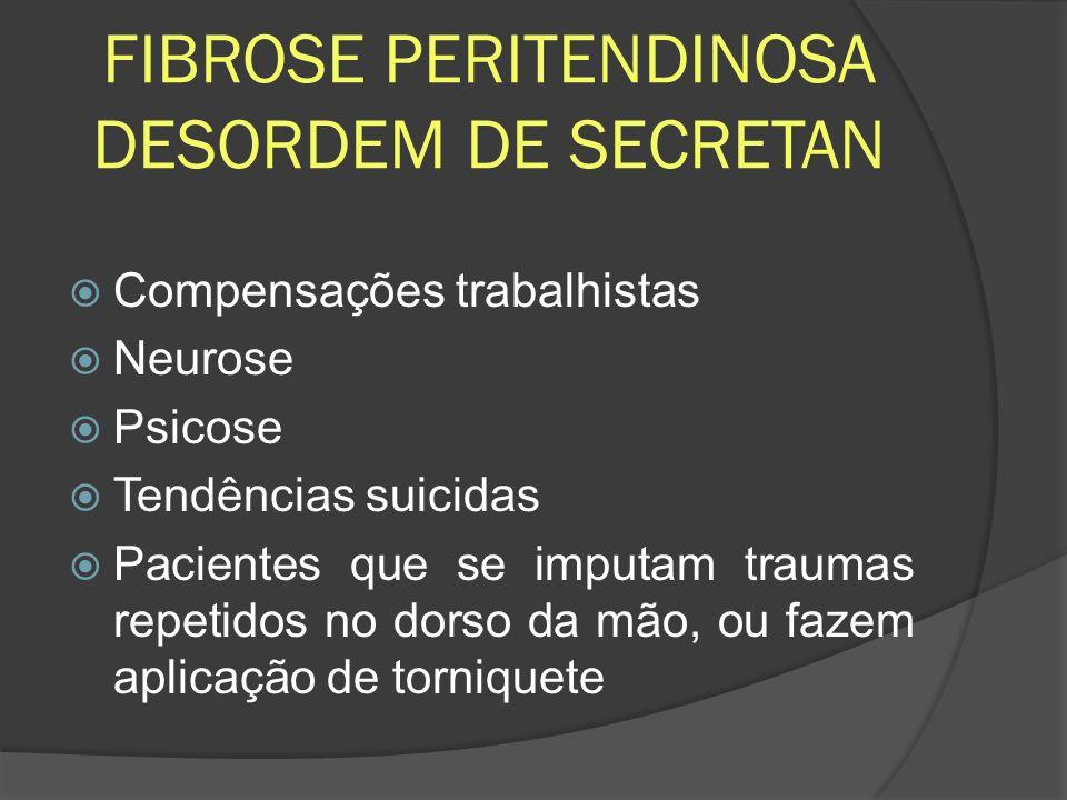FIBROSE PERITENDINOSA DESORDEM DE SECRETAN Compensações trabalhistas Neurose Psicose Tendências suicidas Pacientes que se imputam traumas repetidos no