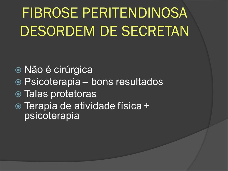 FIBROSE PERITENDINOSA DESORDEM DE SECRETAN Não é cirúrgica Psicoterapia – bons resultados Talas protetoras Terapia de atividade física + psicoterapia