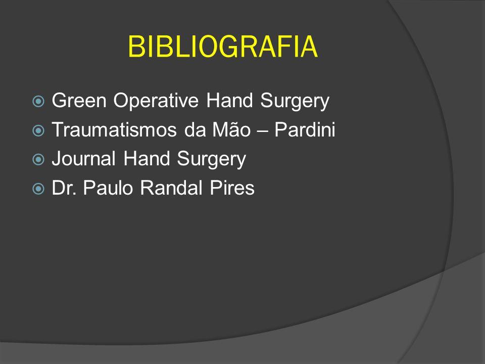 BIBLIOGRAFIA Green Operative Hand Surgery Traumatismos da Mão – Pardini Journal Hand Surgery Dr. Paulo Randal Pires