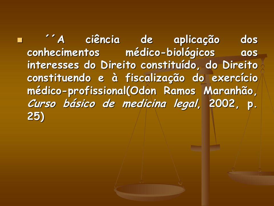 ´´A ciência de aplicação dos conhecimentos médico-biológicos aos interesses do Direito constituído, do Direito constituendo e à fiscalização do exercí