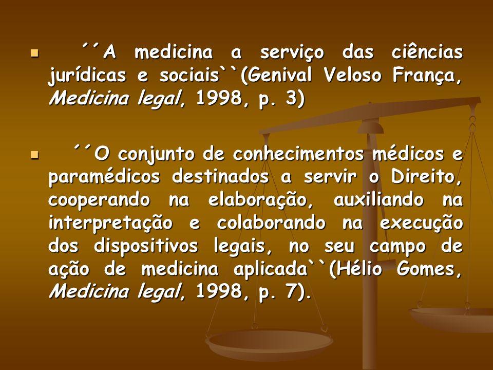 ´´A medicina a serviço das ciências jurídicas e sociais``(Genival Veloso França, Medicina legal, 1998, p. 3) ´´A medicina a serviço das ciências juríd
