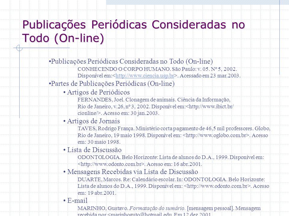 Publicações Periódicas Consideradas no Todo (On-line) CONHECENDO O CORPO HUMANO. São Paulo: v. 05. Nº 5, 2002. Disponível em:. Acessado em 23 mar.2003