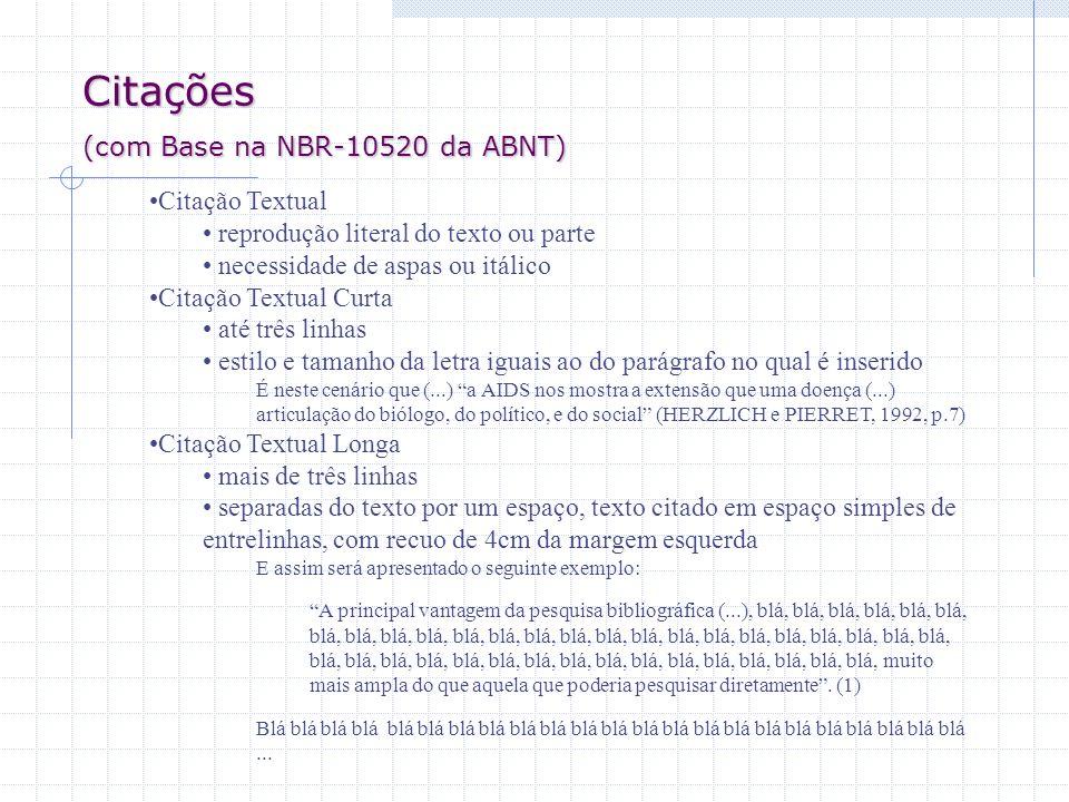 Citações (com Base na NBR-10520 da ABNT) Citação Textual reprodução literal do texto ou parte necessidade de aspas ou itálico Citação Textual Curta at