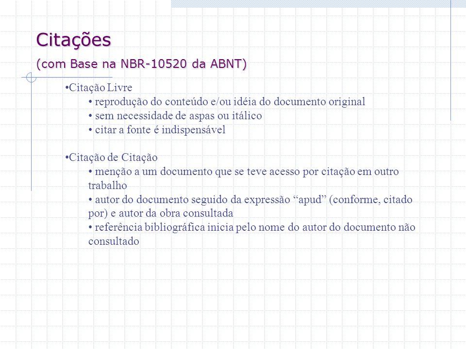 Citações (com Base na NBR-10520 da ABNT) Citação Livre reprodução do conteúdo e/ou idéia do documento original sem necessidade de aspas ou itálico cit