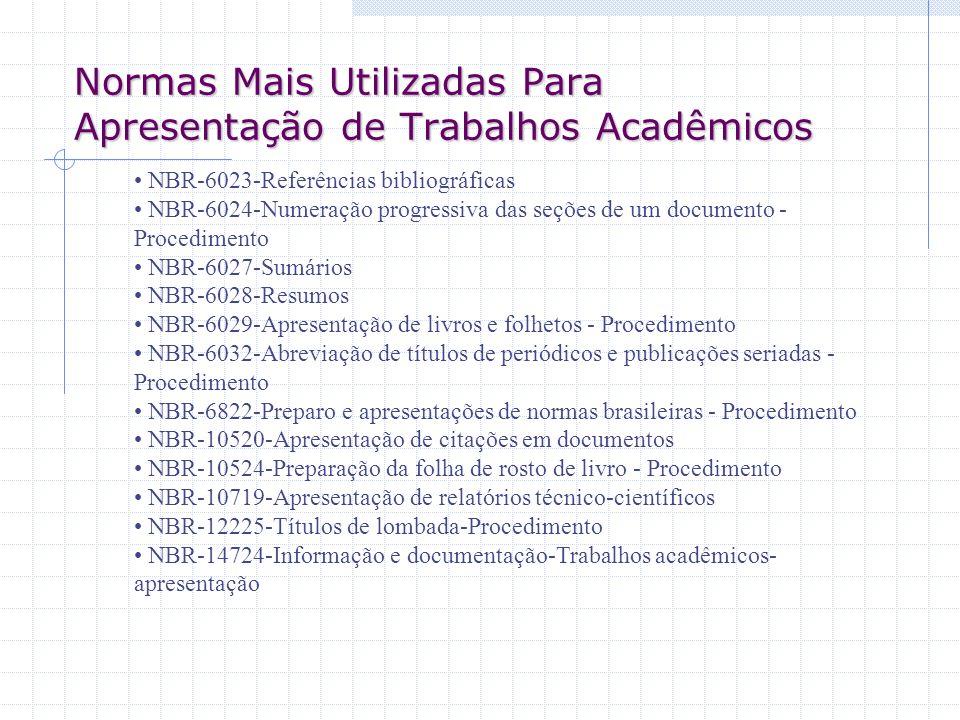 Normas Mais Utilizadas Para Apresentação de Trabalhos Acadêmicos NBR-6023-Referências bibliográficas NBR-6024-Numeração progressiva das seções de um d