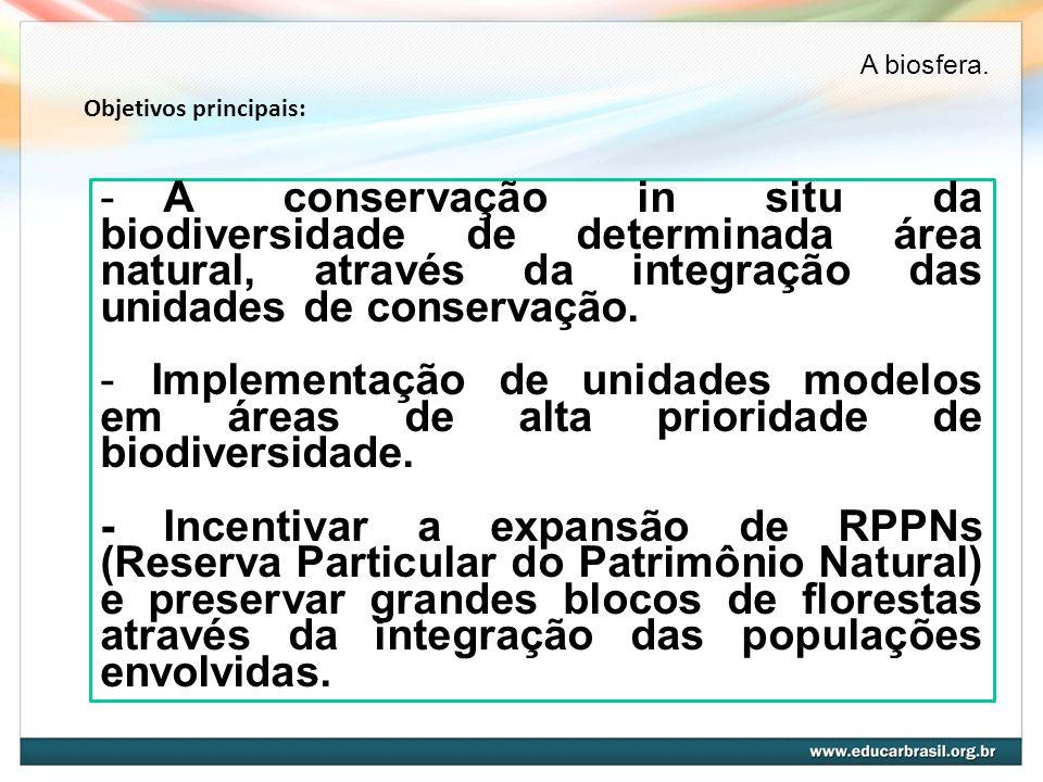 Objetivos principais: - A conservação in situ da biodiversidade de determinada área natural, através da integração das unidades de conservação. - Impl