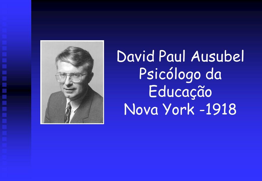David Paul Ausubel Psicólogo da Educação Nova York -1918